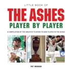 Little Book of The Ashes Player by Player by Pat Morgan