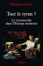 Tuer le tyran ?: Le tyrannicide dans l'Europe moderne by Monique Cottret
