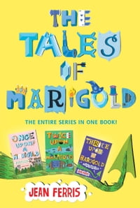 The Tales of Marigold Three Books in One!: Once Upon a Marigold, Twice Upon a Marigold, Thrice Upon…