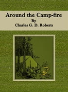 Around the Camp-fire by Charles G. D. Roberts