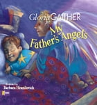 My Father's Angels by Gloria Gaither