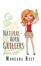 Natural-born Grillers (Cozy Mystery Series) by Morgana Best