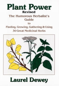 Plant Power: The Humorous Herbalist's Guide to Planting, Growing, Gathering and Using 30 Great…