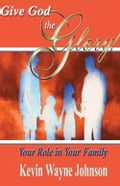 Give God the Glory: Your Role in Your Family a1ed5638-90c9-48e7-9f4a-611e98fbbb3a