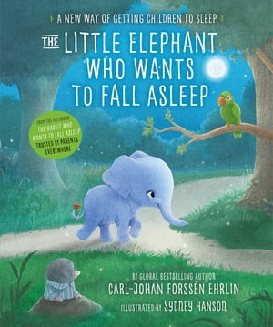 The Little Elephant Who Wants to Fall Asleep A New Way of Getting Children to Sleep
