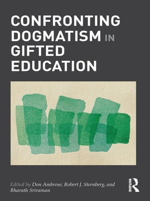 Confronting Dogmatism in Gifted Education