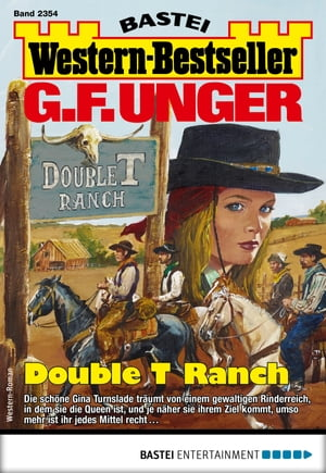 G. F. Unger Western-Bestseller 2354 - Western: Double T Ranch by G. F. Unger