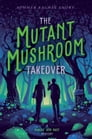 The Mutant Mushroom Takeover Cover Image