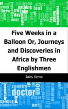 Five Weeks in a Balloon: Or, Journeys and Discoveries in Africa by Three Englishmen by Jules Verne