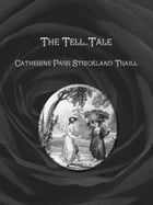The Tell-Tale by Catherine Parr Strickland Traill