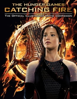 Book Catching Fire: The Official Illustrated Movie Companion by Kate Egan