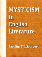 Mysticism in English Literature by Caroline F. E. Spurgeon