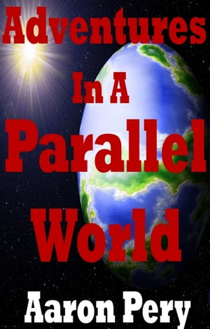 Adventures in a Parallel World by Aaron Pery