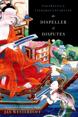 Book The Dispeller of Disputes: Nagarjuna's Vigrahavyavartani by Jan Westerhoff