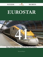 Eurostar 41 Success Secrets - 41 Most Asked Questions On Eurostar - What You Need To Know