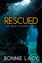 Rescued: The Great Escapee Series by Bonnie Lacy