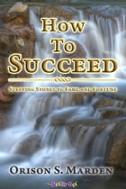 How To Succeed: Stepping Stones to Fame and Fortune by Orison S. Marden