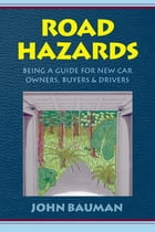 Road Hazards: Being a Guide for New Car Buyers Owners & Drivers by John W. Bauman
