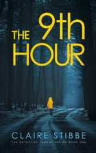 The 9th Hour: The Detective Temeke Crime Series, #1 by Claire Stibbe