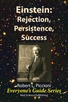 Einstein: Rejection, Persistence, Success by Robert Piccioni