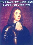 The Tryal of William Penn and William Mead by Don C. Seitz, Editor