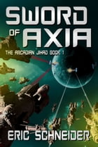 Sword of Axia (The Arcadian Jihad, Book 1) by Eric Schneider