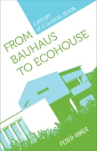 From Bauhaus to Ecohouse: A History of Ecological Design by Peder Anker