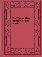 The Young Ship-Builders of Elm Island by Elijah Kellogg