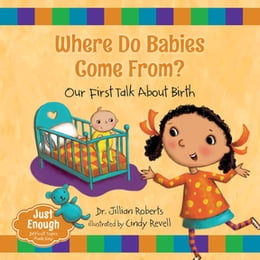 Book Where Do Babies Come From?: Our First Talk About Birth by Dr. Jillian Roberts