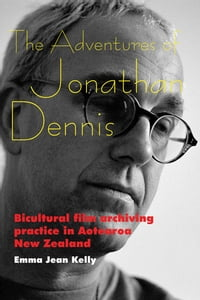 The Adventures of Jonathan Dennis: Bicultural Film Archiving Practice in Aotearoa New Zealand