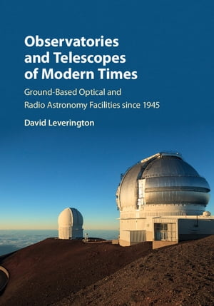 Observatories and Telescopes of Modern Times Ground-Based Optical and Radio Astronomy Facilities since 1945