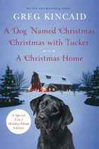 A Dog Named Christmas, Christmas with Tucker, and A Christmas Home: Special 3-in-1 Holiday Ebook Edition by Greg Kincaid