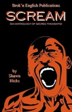 Scream (An Anthology of Sacred Thoughts) by Shawn Hicks