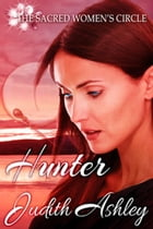Hunter: The Sacred Women's Circle, #5 by Judith Ashley