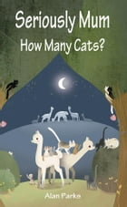 Seriously Mum, How Many Cats? by Alan Parks