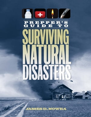 Prepper's Guide to Surviving Natural Disasters How to Prepare for Real-World Emergencies