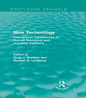 New Technology (Routledge Revivals) International Perspectives on Human Resources and Industrial Relations