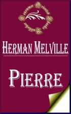 Pierre; or The Ambiguities by Herman Melville
