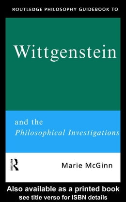 Book Routledge Philosophy Guidebook to Wittgenstein and the Philosophical Investigations by McGinn, Marie