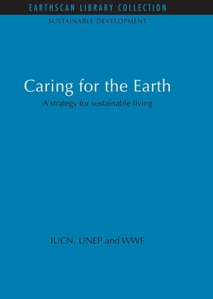Caring for the Earth A strategy for sustainable living