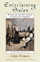 Entertaining Satan: Witchcraft and the Culture of Early New England by John Putnam Demos