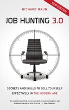 Job Hunting 3.0: Skills and secrets to sell yourself effectively in the modern age by Richard Maun