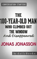 Conversations on The 100-Year-Old Man Who Climbed Out the Window and Disappeared: by Jonas Jonasson f3fb3394-f4e3-4612-939e-85fa8fd64941