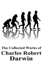 The Collected Works of Charles Robert Darwin by Charles Robert Darwin