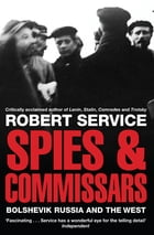 Spies and Commissars: The Bolshevik Revolution and the West by Robert Service
