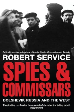 Book Spies and Commissars: The Bolshevik Revolution and the West by Robert Service