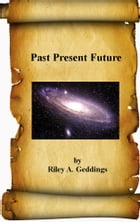 Past Present Future by Riley Geddings