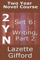 Two Year Novel Course Set 6 (Writing, Part 2) by Lazette Gifford