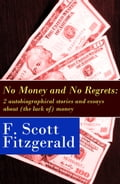 9788026802754 - Francis Scott Fitzgerald: No Money and No Regrets: 2 autobiographical stories and essays about (the lack of) money: How to Live on $36,000 a Year + How to Live on Practically Nothing a Year - Kniha