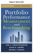 Portfolio Performance Measurement and Benchmarking, Chapter 9 - What Is Risk? by Jon A. Christopherson